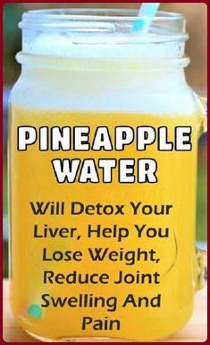 Pineapple Water Will Detoxify Your Body, Help You Lose Weight, Reduce Joint Swelling And Pain! - Healthy Tips Portal Detox Your Liver, Detoxify Your Body, Liver Cleanse, Liver Detox Drink, Stomach Cleanse, Dietas Detox, Body Detox, Detox Plan, Weight Loss Meals
