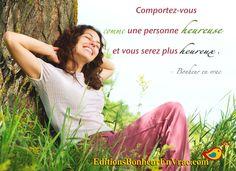 Comportez-vous comme une personne heureuse et vous serez plus heureux. #BEV #bonheur #citation #EditionBonheurEnVrac.com