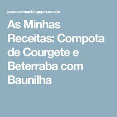 As Minhas Receitas: Compota de Courgete e Beterraba com Baunilha