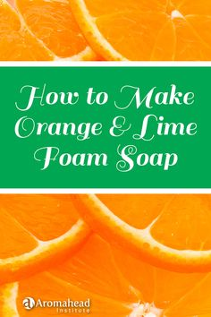 Make foam soap for your bathroom, kitchen, or travel bag using orange and lime essential oils!