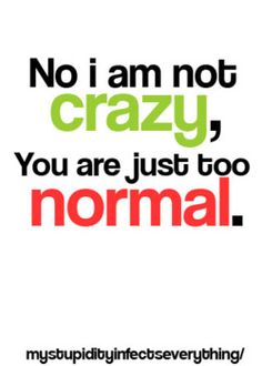 "I don't believe in ""NORMAL"" so I guess your just too boring Favorite Quotes, Best Quotes, Funny Quotes, You Funny, Funny Stuff, It's Funny, Funny Humor, Funny Shit, Clever Quotes"