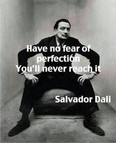 image of salvador dali with quote have no fear of perfection - you'll never reach it Great Quotes, Me Quotes, Motivational Quotes, Inspirational Quotes, Super Quotes, Salvador Dali Quotes, Salvador Dali Tattoo, Anouchka Delon, Irving Penn