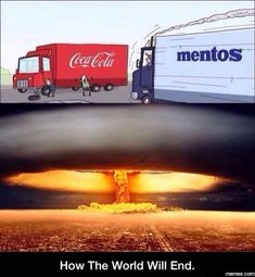 How the world will end: Diet Coke and Mentos.