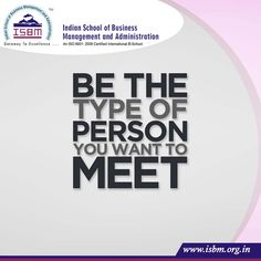 """""""Be the type of person that you want to meet."""" #Quoteoftheday #ISBM"""