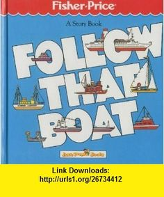 Follow That Boat (Fisher-Price Little People Series) (9780871352026) Jim Razzi , ISBN-10: 0871352028  , ISBN-13: 978-0871352026 ,  , tutorials , pdf , ebook , torrent , downloads , rapidshare , filesonic , hotfile , megaupload , fileserve