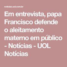Em entrevista, papa Francisco defende o aleitamento materno em público - Notícias - UOL Notícias