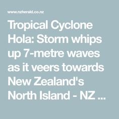 Tropical Cyclone Hola: Storm whips up waves as it veers towards New Zealand's North Island - NZ Herald New Zealand North, Tropical, Waves, Weather, Island, News, Islands, Wave, Beach Waves