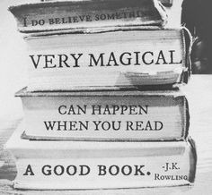 I do believe something very magical can happen when you read a good book.  --J.K. Rowling