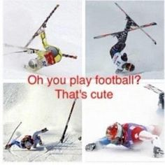 Oh, you play football? That's cute.