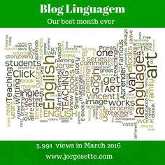 BLOG LINGUAGEM: our best month ever. 5,991 views in March 2016. Sign up now: jorgesette.com #linguagem #language #teaching #art #english #sette