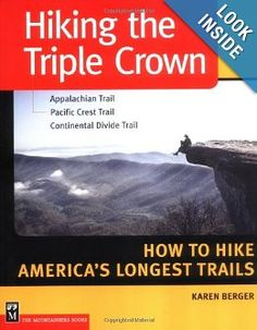 Hiking the Triple Crown : Appalachian Trail - Pacific Crest Trail - Continental Divide Trail - How to Hike America's Longest Trails: Karen Berger: 9780898867602: Amazon.com: Books