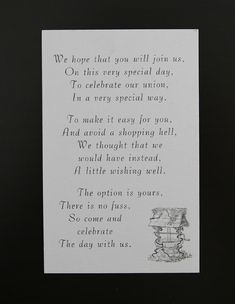 Wishing well cards for wedding, will kindly suggest in a poem or similar, for your guests to give money over buying gifts. This is particularly useful if the bride and groom already live together as they already have everything they need for their house.