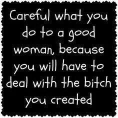 Hell hath no fury like a woman scorned. And behind every woman scorned is usually a man who made her that way.