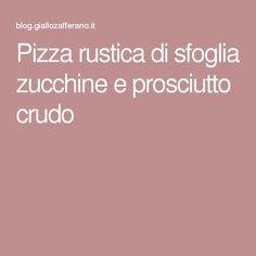 Pizza rustica di sfoglia zucchine e prosciutto crudo