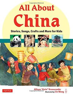 All About China: Stories, Songs, Crafts and More for Kids by Allison Branscombe http://amzn.to/1IlZ1TY