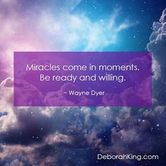 Inspirational Quote: Miracles come in moments. Be ready and willing. Wayne Dyer #EnergyHealing #WayneDyer #Wisdom #Qotd #Quote
