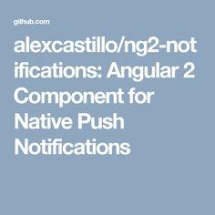 alexcastillo/ng2-notifications: Angular 2 Component for Native Push Notifications