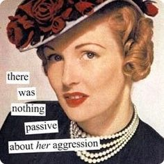 passive agreesive = bad active aggression = okay when justifiable ;)
