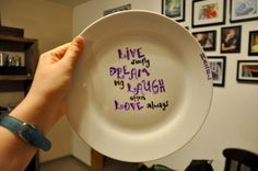 "Sharpie Plate: remove all stickers from back, write, bake at 350 for 25 minutes.  Make sure to write ""handwash only"" on back of plate."