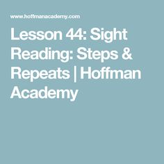 Lesson 44: Sight Reading: Steps & Repeats | Hoffman Academy