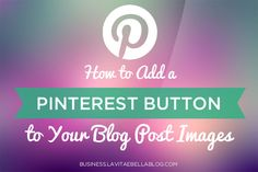 WordPress Tips: How to Add a Pinterest Button to Your Blog Post Images
