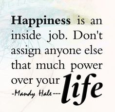 Happiness definitely comes from within... Do not tie your happiness to someone else