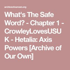 What's The Safe Word? - Chapter 1 - CrowleyLovesUSUK - Hetalia: Axis Powers [Archive of Our Own]