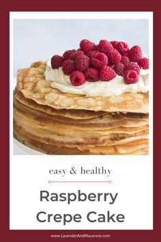 My beautiful Raspberry Crepe Cake is easy to make. This French recipe is sure to please your family and friends. Traditional French Desserts, Classic French Desserts, French Dessert Recipes, Cake Recipes, French Recipes, Sour Cream Desserts, Custard Desserts, Fancy Desserts, Clean Breakfast