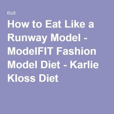 How to Eat Like a Runway Model - ModelFIT Fashion Model Diet - Karlie Kloss Diet