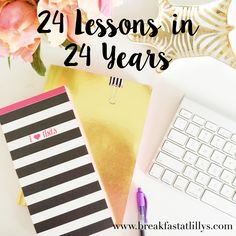 In honor of my birthday, today on Breakfast at Lilly's I am showcasing 24 lessons that I've learned in the past 24 years.