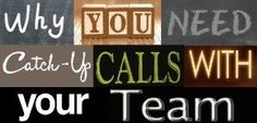 Catch Up Calls With Your Team Are Important  They are called different things within different organizations, but a catch up call is a chance to check in with the members of your team and see how they are doing with their business. They are VITAL to keeping your business strong. Maybe you didn't g