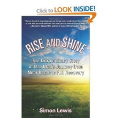 Rise and Shine: The Extraordinary Story of One Man's Journey from Near Death to Full Recovery by Simon Lewis Reading Lists, Book Lists, I Love Books, Books To Read, Simon Lewis, Life Affirming, Book Recommendations, So Little Time, Book Lovers