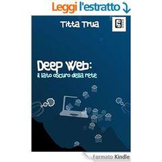 Deep web: il lato oscuro della rete eBook: Titta Trua, Patricia Conforti: Amazon.it: Kindle Store