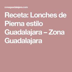Receta: Lonches de Pierna estilo Guadalajara – Zona Guadalajara