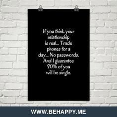 If you think your relationship is real... trade phones for a day... no passwords. and i guarantee... #95729