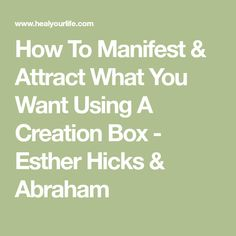 How To Manifest & Attract What You Want Using A Creation Box - Esther Hicks & Abraham
