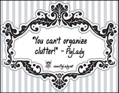 You can't organize clutter!