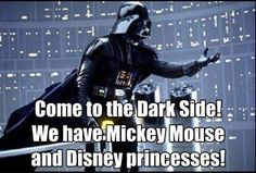 Come to the Dark Side. We have Mickey Mouse and Disney princesses!