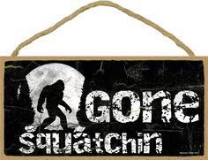 Gone SQUATCHIN' Sasquatch Bigfoot SIGN 5 x by blackwatertradingco #fiction