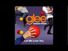 Glee: Let me love you