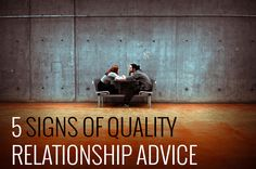 Whether you're trying to save a downward spiraling marriage or one that's on Cloud 9, everyone can benefit from quality relationship advice. Here are 5 signs to look for when looking for guidance.