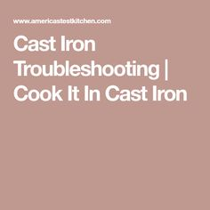 Cast Iron Troubleshooting | Cook It In Cast Iron