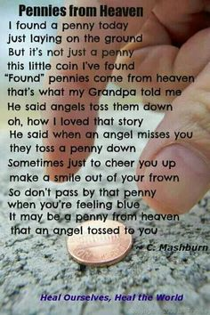 A penny from Heaven. I remember finding a penny face up the day after my grandpa passed, & I had a certain weird feeling like I knew it was there for me somehow. Then a coworker told me the penny from Heaven story & It all clicked Great Quotes, Quotes To Live By, Me Quotes, Inspirational Quotes, Qoutes, Piglet Quotes, Motivational Quotes, Angel Quotes, Motivational Pictures