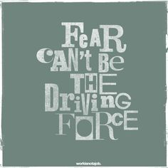 """Fear can't be the driving force.   Don't let fear hold you back    """"To live a creative life, we must lose our fear of being wrong.""""   - Joseph Chilton Pearce"""