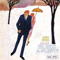 Johnny Hodges And His Orchestra – Blues-A-Plenty – Rdio