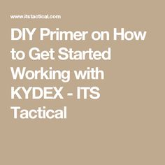 DIY Primer on How to Get Started Working with KYDEX - ITS Tactical
