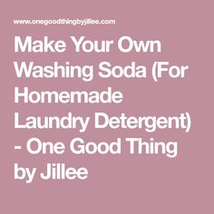 Make Your Own Washing Soda (For Homemade Laundry Detergent) - One Good Thing by Jillee
