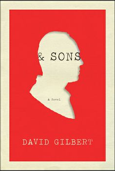 """Gabrielle Bordwin on this rejected design for David Gilbert's """"& Sons"""" """"The first of many clues and puns to be found in '& Sons' is its intentionally incomplete title. 'Father & Sons' would be the operative phrase, but one of the main characters, a reclusive author named A.N. Dyer, is largely removed from his family, as well as from life outside his sprawling apartment. I made the cutout silhouette to illustrate his absence — I set it to appear as if it was cut off from something more."""""""