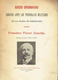 Juicio ordinario seguido ante los tribunales militares en la plaza de Barcelona contra Francisco Ferrer Guardia / prólogo de Enric Olive i Serret