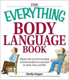 The Everything Body Language Book: Decipher Signals, See the Signs and Read People's Emotions-without a Word